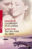 La passion d'un prince - Sur les rives du désir (Harlequin Passions)