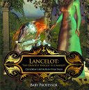 Lancelot: The Greatest Knight in Camelot | Children's Arthurian Folk Tales Pdf/ePub eBook