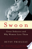 Swoon Great Seducers And Why Women Love Them