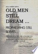 Holy Spirit Gifts  Old Men Still Dream and Prophesying Still Serves