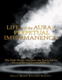 Life and the Aura of Perpetual Impermanence: The Dark Matter Inhabiter, the Pawn, and the Normal Matter Computer Brain