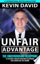 Unfair Advantage  The Underground Blueprint to Creating a Massive Movement by Turning Your Knowledge Into Income