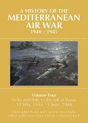 A History of the Mediterranean Air War, 1940-1945. Volume 4: Sicily and Italy to the Fall of Rome 14 May, 1943 - 5 June, 1944