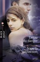 L'étau du danger - Sous ta protection (Harlequin Black Rose)