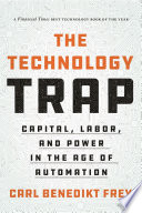 """""""The Technology Trap: Capital, Labor, and Power in the Age of Automation"""" by Carl Benedikt Frey"""