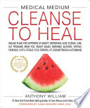 """""""Medical Medium Cleanse to Heal: Healing Plans for Sufferers of Anxiety, Depression, Acne, Eczema, Lyme, Gut Problems, Brain Fog, Weight Issues, Migraines, Bloating, Vertigo, Psoriasis, Cys"""" by Anthony William"""