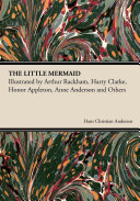 The Little Mermaid - Illustrated by Arthur Rackham, Harry Clarke, Honor Appleton, Anne Anderson and Others