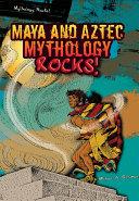 Maya and Aztec Mythology Rocks