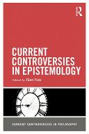 Current Controversies in Epistemology