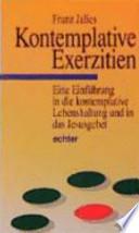 Kontemplative Exerzitien  : eine Einführung in die kontemplative Lebenshaltung und in das Jesusgebet