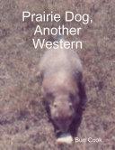 Prairie Dog  Another Western