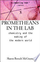 """Prometheans in the Lab: Chemistry and the Making of the Modern World"" by Sharon Bertsch McGrayne"