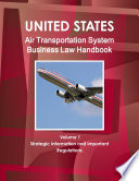 US Air Transportation System Business Law Handbook Volume 1 Strategic Information and Important Regulations