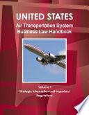 US Air Transportation System Business Law Handbook Volume 1 Strategic Information and Important Regulations Book