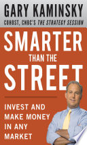Smarter Than The Street Invest And Make Money In Any Market