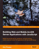 Building Web and Mobile ArcGIS Server Applications with JavaScript
