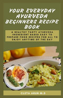 Your Everyday Ayurveda Beginners Recipe Book Book