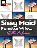 Sissy Maid - Pornstar Wife