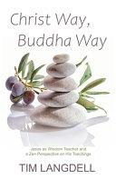 Christ Way  Buddha Way  Jesus as Wisdom Teacher and a Zen Perspective on His Teachings