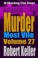 Murder Most Vile Volume 27