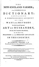 The New England Farmer  Or  Georgical Dictionary  Containing a Compendious Account of the Ways and Methods in which the Most Important of Husbandry     Is  Or May Be  Practised to the Greatest Advantage in this Country