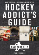 Pdf Hockey Addict's Guide New York City: Where to Eat, Drink & Play the Only Game That Matters (Hockey Addict City Guides)