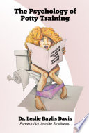 The Psychology of Potty Training  The Art of Pulling Up Your Big Girl Panties Book PDF