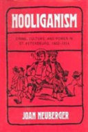 Hooliganism: crime, culture, and power in St. Petersburg, 1900-1914