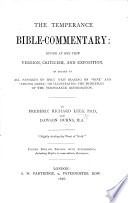 The Temperance Bible Commentary Giving At One View Version Criticism And Exposition In Regard To All Passages Of Holy Writ Bearing On Wine And Strong Drink Etc