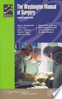 """The Washington Manual of Surgery"" by Mary E. Klingensmith, Washington University (Saint Louis, Mo.). Dept. of Surgery"