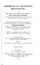 Arboretum Et Fruticetum Britannicum  Or  the Trees and Shrubs of Britain