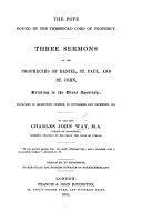 The Pope Bound by the Threefold Cord of Prophecy. Three Sermons on the Prophecies of Daniel, Saint Paul, and Saint John, Relating to the Great Apostasy, Etc ebook