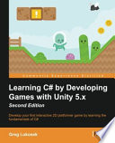 Learning C# by Developing Games with Unity 5. X Second Edition