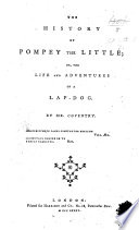 The history of Pompey the Little  or  The life and adventures of a lap dog     The second edition  By Francis Coventry