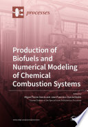 Production of Biofuels and Numerical Modeling of Chemical Combustion Systems Book