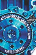 Autoworkers Under the Gun