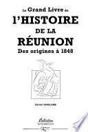 Le grand livre de l'histoire de la Réunion: Des origines à 1848