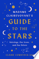 Madame Clairevoyant's Guide to the Stars