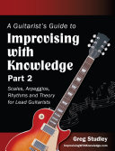 A Guitarist's Guide to Improvising With Knowledge, Part 2