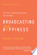 """""""Broadcasting Happinesss: The Science of Igniting and Sustaining Positive Change"""" by Michelle Gielan"""