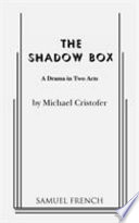 The shadow box : a drama in two acts / by Michael Cristofer.