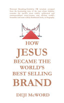 HOW JESUS BECAME THE WORLD'S BEST SELLING BRAND Pdf