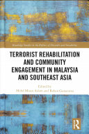 Terrorist Rehabilitation and Community Engagement in Malaysia and Southeast Asia