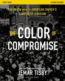 The Color of Compromise Study Guide  the Truth about the American Church s Complicity in Racism