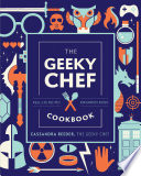 """The Geeky Chef Cookbook: Real-Life Recipes for Your Favorite Fantasy Foods Unofficial Recipes from Doctor Who, Game of Thrones, Harry Potter, and more"" by Cassandra Reeder"