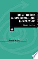 Social Theory, Social Change and Social Work