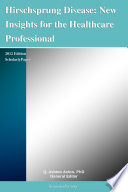 Hirschsprung Disease  New Insights for the Healthcare Professional  2012 Edition