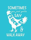 Hei Hei Sometimes You Just Gotta Say Cluck It   Walk Away Notebook