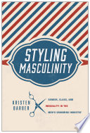 """Styling Masculinity: Gender, Class, and Inequality in the Men's Grooming Industry"" by Kristen Barber"