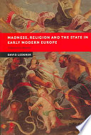 Madness Religion And The State In Early Modern Europe